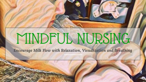 Mindful nursing increase breastmilk flow production letdown