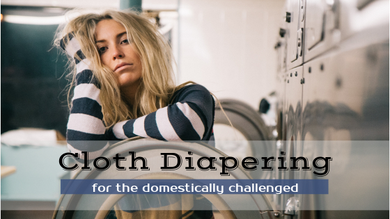 cloth diapering for the domestically challenged