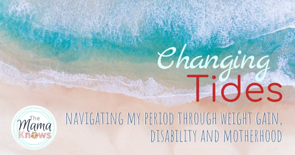 "a header image with an aerial background photo of an ocean tide on the beach. It reads ""Changing Tides Navigating my Period through Weight gain, disability and motherhood"". The Mama Knows logo appears in the lower left corner."