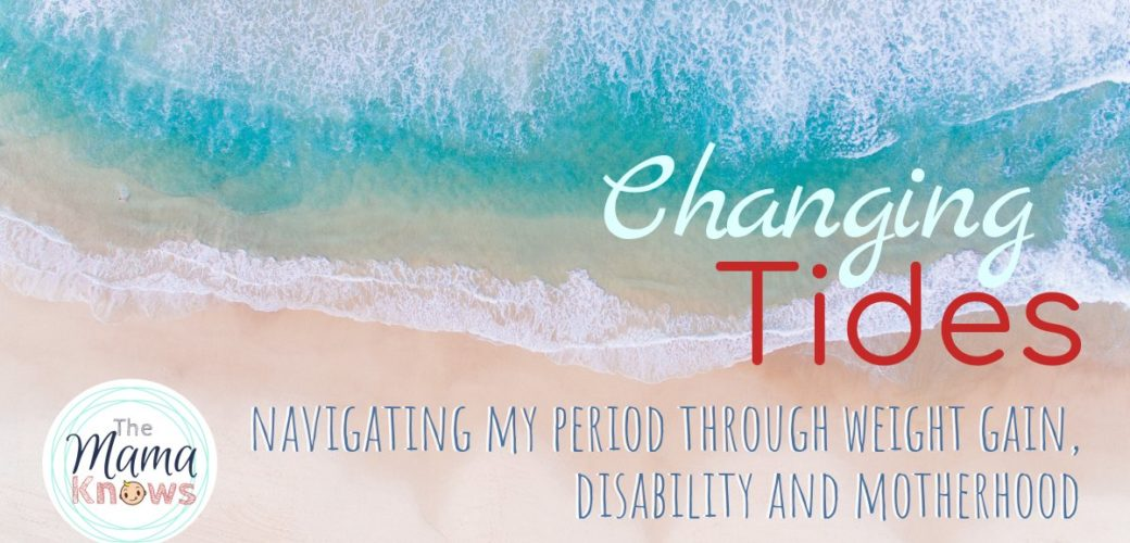 Changing Tides: Navigating my period through weight gain, disability and motherhood
